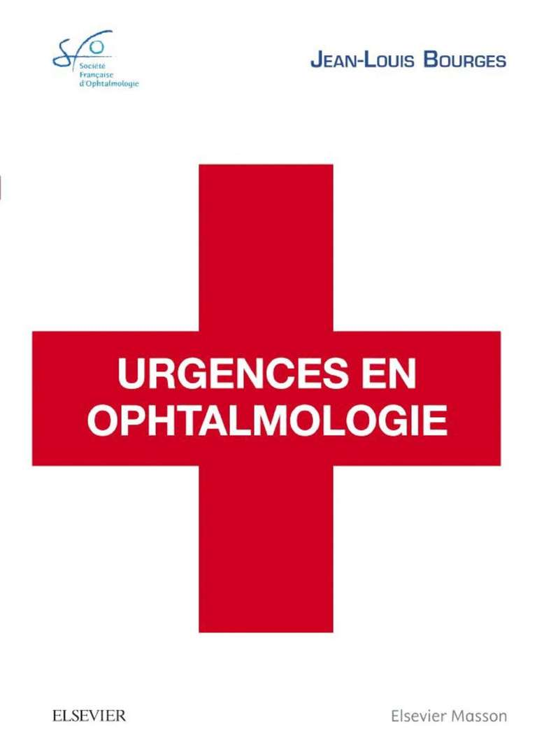Urgences en ophtalmologie Rapport SFO 2018, Jean-Louis Bourges Elsevier-Masson, mai 2018, 656 pages, 240 e ISBN : 9782294753954