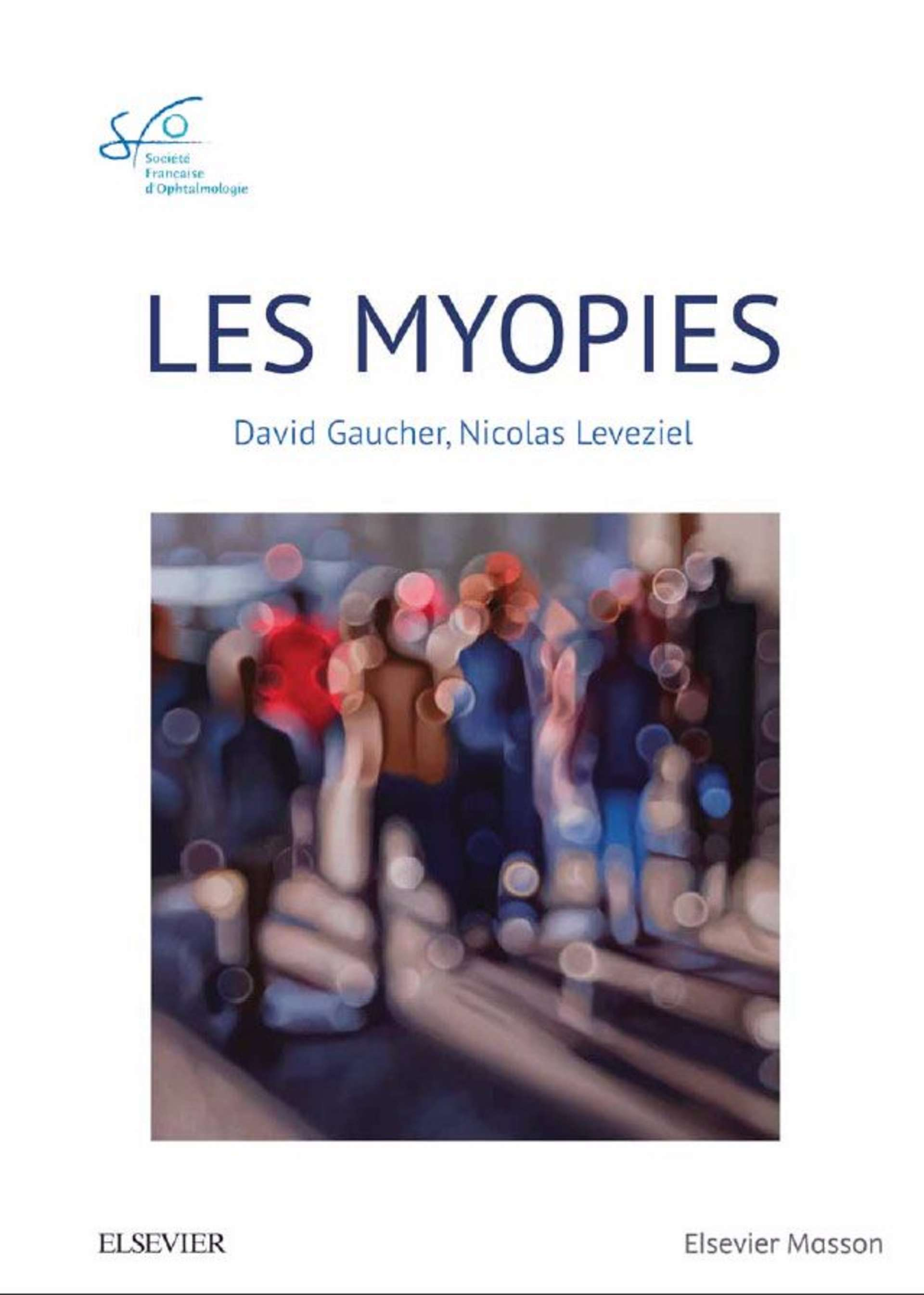 Les myopies. Rapport SFO 2019, David Gaucher, Nicolas Leveziel Elsevier-Masson, février 2019, 224 pages, 199 e. ISBN : 9782294761331