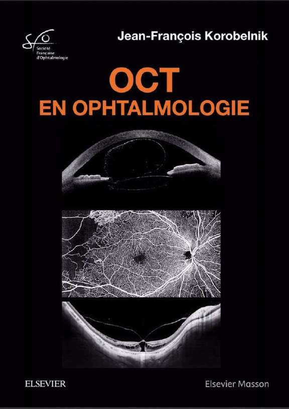 OCT en ophtalmologie Rapport SFO 2019, Jean-François Korobelnik Elsevier-Masson, mai 2019, 504 pages, 285 e. ISBN : 9782294760846